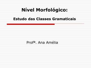 N vel Morfol gico:  Estudo das Classes Gramaticais