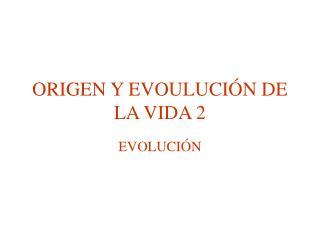 ORIGEN Y EVOULUCI N DE LA VIDA 2