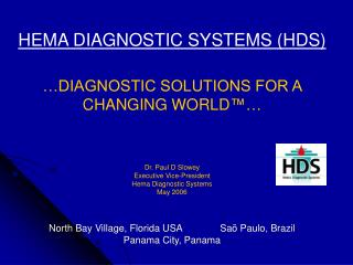 HEMA DIAGNOSTIC SYSTEMS HDS   DIAGNOSTIC SOLUTIONS FOR A  CHANGING WORLD      Dr. Paul D Slowey Executive Vice-President