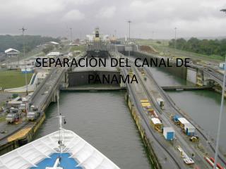 SEPARACI N DEL CANAL DE PANAMA