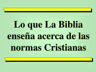 Lo que La Biblia ense a acerca de las normas Cristianas