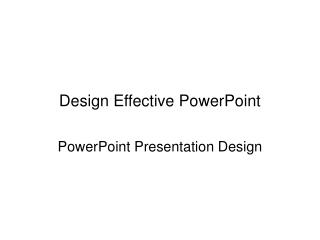 Design Effective PowerPoint