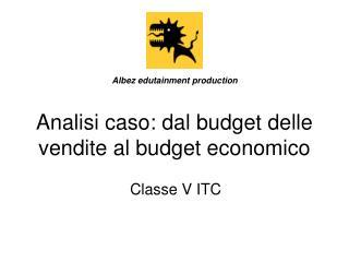 Analisi caso: dal budget delle vendite al budget economico