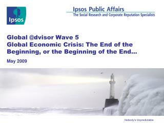 Global dvisor Wave 5 Global Economic Crisis: The End of the Beginning, or the Beginning of the End