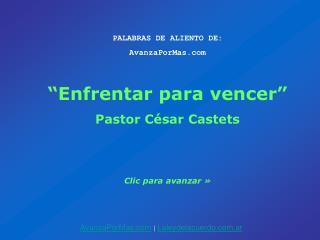 PALABRAS DE ALIENTO DE: AvanzaPorMas   Enfrentar para vencer   Pastor C sar Castets   Clic para avanzar