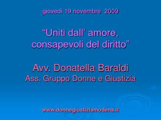 Gioved  19 novembre  2009   Uniti dall  amore,  consapevoli del diritto   Avv. Donatella Baraldi Ass. Gruppo Donne e Giu