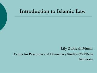 Introduction to Islamic Law      Lily Zakiyah Munir   Center for Pesantren and Democracy Studies CePDeS     Indonesia