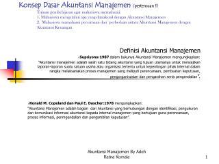 Konsep Dasar Akuntansi Manajemen pertemuan 1 Tujuan pembelajaran agar mahasiswa memahami: 1. Mahasiswa mengetahui apa ya