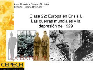 Clase 22: Europa en Crisis I. Las guerras mundiales y la depresi n de 1929