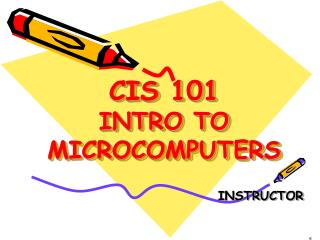 CIS 101 INTRO TO MICROCOMPUTERS