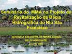 Semin rio do  MMA no Projeto de Revitaliza  o da Bacia Hidrogr fica do Rio S o Francisco  GERENCIA EXECUTIVA DE MINAS GE
