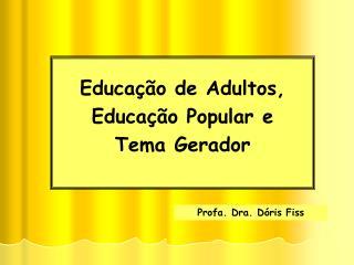 Educa  o de Adultos, Educa  o Popular e Tema Gerador