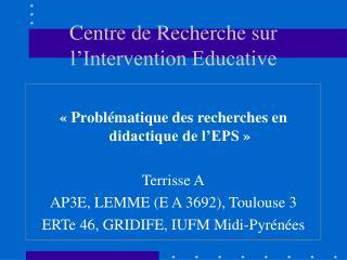 Centre de Recherche sur l Intervention Educative