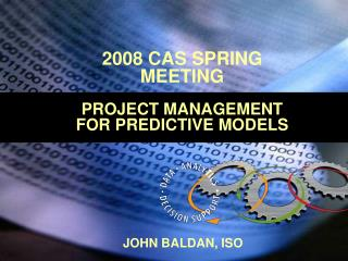 2008 CAS SPRING MEETING  PROJECT MANAGEMENT FOR PREDICTIVE MODELS