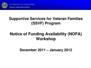 Supportive Services for Veteran Families SSVF Program  Notice of Funding Availability NOFA Workshop  December 2011   Jan