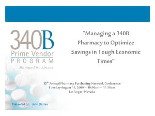 Managing a 340B Pharmacy to Optimize Savings in Tough Economic Times