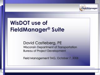 WisDOT use of FieldManager  Suite