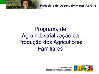 Programa de Agroindustrializa  o da Produ  o dos Agricultores Familiares