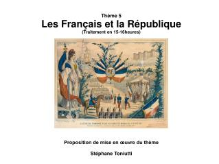 Th me 5 Les Fran ais et la R publique Traitement en 15-16heures           Proposition de mise en  uvre du th me  St phan