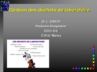 Gestion des d chets de laboratoire  Dr L. SIMON Praticien Hospitalier CClin Est C.H.U. Nancy