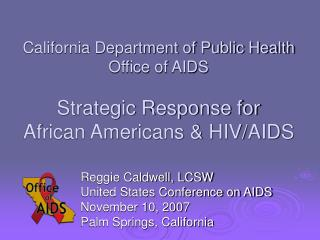 California Department of Public Health Office of AIDS  Strategic Response for  African Americans  HIV