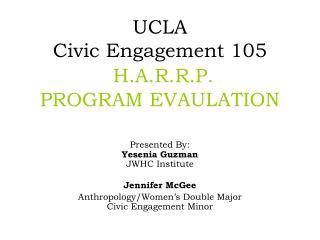 UCLA Civic Engagement 105  H.A.R.R.P. PROGRAM EVAULATION