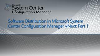 Software Distribution in Microsoft System Center Configuration Manager v.Next: Part 1