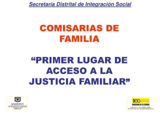 COMISARIAS DE FAMILIA   PRIMER LUGAR DE ACCESO A LA JUSTICIA FAMILIAR