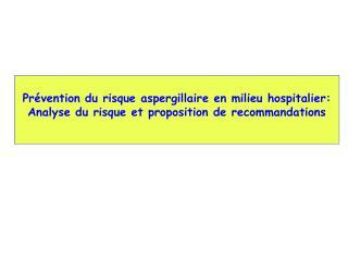 Pr vention du risque aspergillaire en milieu hospitalier: Analyse du risque et proposition de recommandations