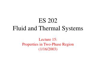 ES 202 Fluid and Thermal Systems  Lecture 15: Properties in Two-Phase Region 1