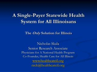 A Single-Payer Statewide Health System for All Illinoisans  The Only Solution for Illinois