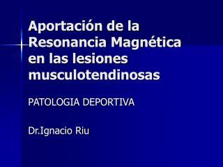 Aportaci n de la Resonancia Magn tica en las lesiones musculotendinosas