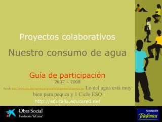 Proyectos colaborativos  Nuestro consumo de agua  Gu a de participaci n 2007   2008 Sacado educalia