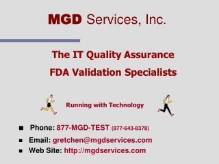 The IT Quality Assurance  FDA Validation Specialists       Phone: 877-MGD-TEST 877-643-8378  Email: gretchenmgdservices