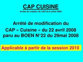 CAP CUISINE Arr t  de cr ation du CAP du 6 juillet 2004   Arr t  de modification du  CAP   Cuisine   du 22 avril 2008 pa