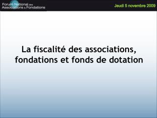 La fiscalit  des associations, fondations et fonds de dotation
