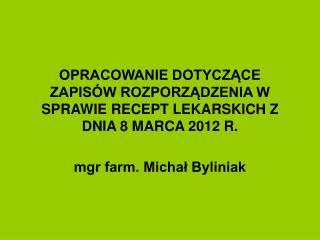 OPRACOWANIE DOTYCZACE ZAPIS W ROZPORZADZENIA W SPRAWIE RECEPT LEKARSKICH Z DNIA 8 MARCA 2012 R.