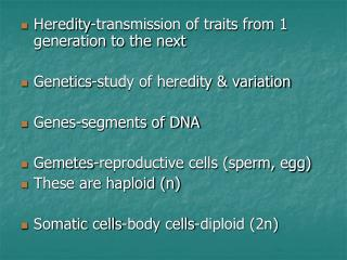 Heredity-transmission of traits from 1 generation to the next  Genetics-study of heredity  variation  Genes-segments of