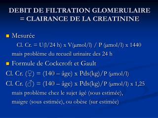 DEBIT DE FILTRATION GLOMERULAIRE  CLAIRANCE DE LA CREATININE