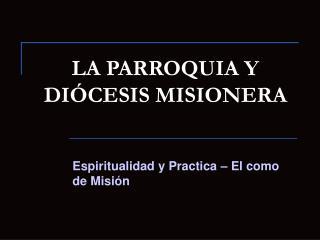 LA PARROQUIA Y DI CESIS MISIONERA