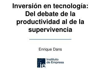 Inversi n en tecnolog a: Del debate de la productividad al de la supervivencia