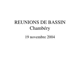 REUNIONS DE BASSIN Chamb ry