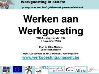 Werken aan Werkgoesting VOKA   dag van de HRM 9 november 2006  Prof. dr. Hilda Martens Universiteit Hasselt Mevr. Lut Sc