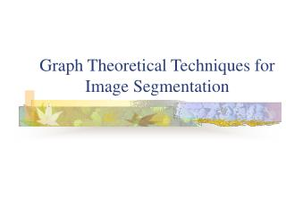 Graph Theoretical Techniques for Image Segmentation