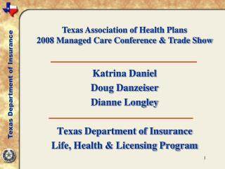 Katrina Daniel Doug Danzeiser Dianne Longley  Texas Department of Insurance Life, Health  Licensing Program
