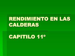 RENDIMIENTO EN LAS CALDERAS  CAPITILO 11