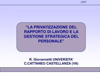 LA PRIVATIZZAZIONE DEL RAPPORTO DI LAVORO E LA GESTIONE STRATEGICA DEL PERSONALE     R. Giovannetti UNIVERSITA  CTTANEO
