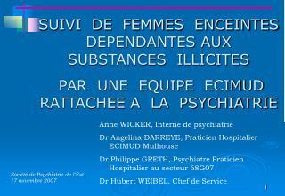 SUIVI  DE  FEMMES  ENCEINTES  DEPENDANTES AUX  SUBSTANCES  ILLICITES   PAR  UNE  EQUIPE  ECIMUD RATTACHEE A  LA  PSYCHIA