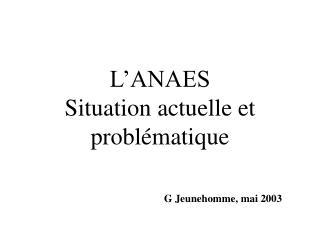 L ANAES Situation actuelle et probl matique                       G Jeunehomme, mai 2003