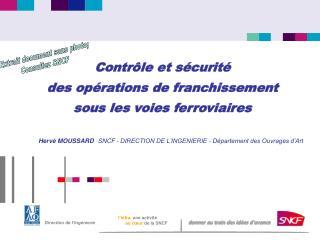 Contr le et s curit    des op rations de franchissement   sous les voies ferroviaires       Herv  MOUSSARD SNCF - DIRECT